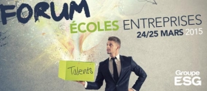 FORUM ECOLES ENTREPRISES Groupe ESG 24 et 25 mars 2015